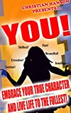 YOU!: Embrace your true character and live life to the fullest!