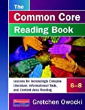 The Common Core Reading Book, 6-8: Lessons for Increasingly Complex Literature, Informational Texts, and Content-Area Reading