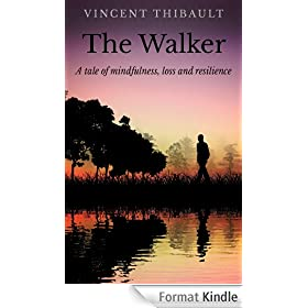 The Walker: A Tale of Mindfulness, Loss and Resilience (English Edition)