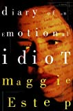 By Maggie Estep Diary of an Emotional Idiot: A Novel (1st First Edition) [Hardcover]