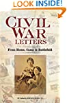 Civil War Letters: From Home, Camp an...