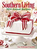 The Editors of Southern Living Magazine Southern Living Annual Recipes 2014: Every Recipe from 2014--Over 750!