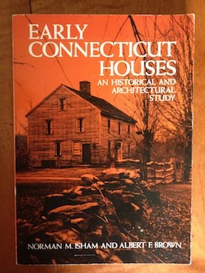 Early Connecticut Houses: An Historical and Architectural Study, Isham, Norman Morrison; Brown, Albert Frederic