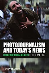 Photojournalism and Today's News: Creating Visual Reality