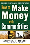 img - for How to Make Money with Commodities book / textbook / text book