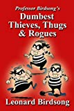 Professor Birdsong's Dumbest Thieves, Thugs, & Rogues