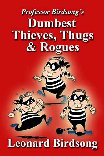 Professor Birdsong's Dumbest Thieves, Thugs & Rogues