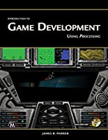 Introduction to Game Development: Using Processing