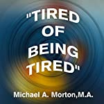 Tired of Being Tired | Michael A. Morton