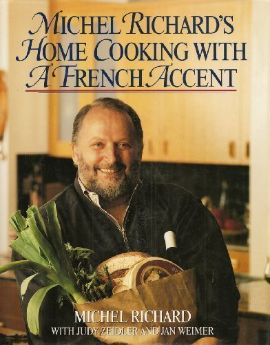 Michel Richards Home Cooking With a French Accent by Michel Richard, Judy Zeidler, Jan Weimer