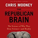 The Republican Brain: The Science of Why They Deny Science - and Reality