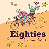 Eighties: The Fun Years