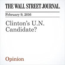 Clinton's U.N. Candidate? Other by  The Wall Street Journal Narrated by Alexander Quincy