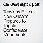 Tensions Rise as New Orleans Prepares to Topple Confederate Monuments   Janell Ross