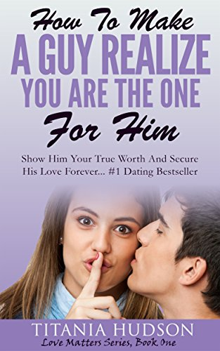 Book: How To Make A Guy Believe You're The One For Him by Titania Hudson
