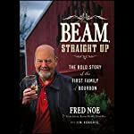 Beam, Straight Up: The Bold Story of the First Family of Bourbon | Fred Noe,Jim Kokoris