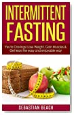 Intermittent Fasting: Yes To Cravings! Lose Weight, Gain Muscles & Get Lean the Easy and Enjoyable Way (Diet Books, Fitness Books, Weight Loss, Health)