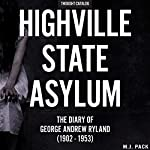 Highville State Asylum: The Diary of George Andrew Ryland (1902-1953) | M. J. Pack