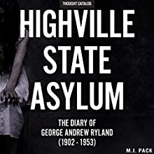 Highville State Asylum: The Diary of George Andrew Ryland (1902-1953) Audiobook by M. J. Pack Narrated by Vikas Adam