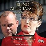 Blind Allegiance to Sarah Palin: A Memoir of Our Tumultuous Years   Frank Bailey,Ken Morris,Jeanne Devon