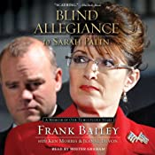 Blind Allegiance to Sarah Palin: A Memoir of Our Tumultuous Years | [Frank Bailey, Ken Morris, Jeanne Devon]