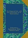 The Bhagavad-Gita, with the commentary of Sri Sankaracharya