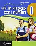In viaggio con i numeri. Matematica e scienza per le vacanze. Per la Scuola media: VIAGGIO CON I NUMERI 1