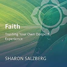 Faith: Trusting Your Own Deepest Experience Discours Auteur(s) : Sharon Salzberg Narrateur(s) : Sharon Salzberg