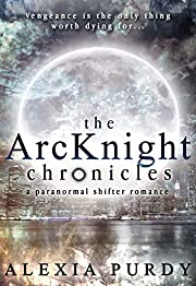 The ArcKnight Chronicles (A Paranormal Shifter Romance Books 1 & 2) Volume 1