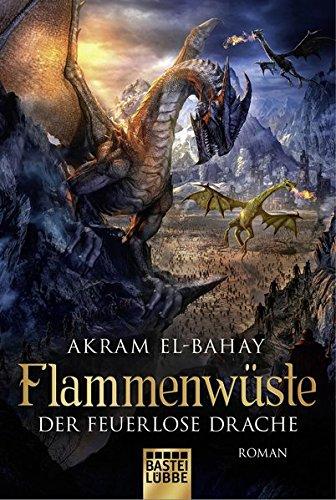 Akram El-Bahay: Flammenw�ste - Der feuerlose Drache