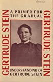 A Primer for the Gradual Understanding of Gertrude Stein