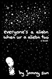 Everyones a Aliebn When Ur a Aliebn Too: A Book