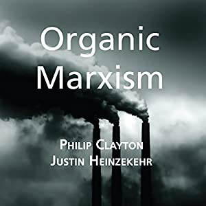 Organic Marxism: An Alternative to Capitalism and Ecological Catastrophe Audiobook