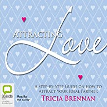 Attracting Love: A Step-by-Step Guide on How to Attract Your Ideal Partner Audiobook by Tricia Brennan Narrated by Tricia Brennan