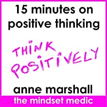 15 Minutes on Positive Thinking: Simple Tips to Keep Your Brain Happy and Develop a Positive Mind-Set Speech by Anne Marshall Narrated by Anne Marshall