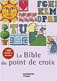 echange, troc Jan Eaton, Carol Woodcock, John Woodcock - La Bible du point de croix : Plus de mille motifs et grilles de couleur