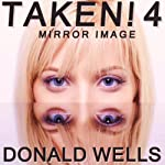 Taken! 4: Mirror Image, The Taken! Series of Short Stories (       UNABRIDGED) by Donald Wells Narrated by Christopher Eicher