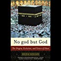 No god but God: The Origins, Evolution, and Future of Islam (       UNABRIDGED) by Reza Aslan Narrated by Shishir Kurup