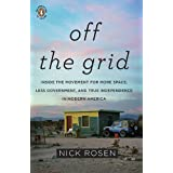 Off the Grid: Inside the Movement for More Space, Less Government, and True Independence in Modern Americaby Nick Rosen