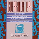 Guerrilla P.R.: How You Can Wage an Effective Publicity Campaign...Without Going Broke Audiobook by Michael Levine Narrated by Christopher Hurt