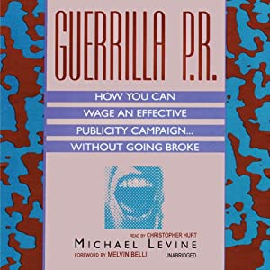 Guerrilla P.R.: How You Can Wage an Effective Publicity Campaign...Without Going Broke | [Michael Levine]