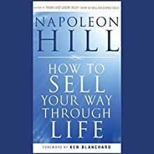 How to Sell Your Way Through Life: Highly Proven to Help Make Millionaires! (Revised) (       UNABRIDGED) by Napoleon Hill Narrated by A. C. Fellner