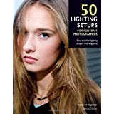 50 Lighting Setups for Portrait Photographers: Easy-To-Follow Lighting Designs and Diagramsby Steven H Begleiter