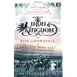 Iron Kingdom: The Rise and Downfall of Prussia, 1600-1947by Christopher Clark