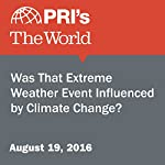 Was That Extreme Weather Event Influenced by Climate Change? |  The World