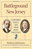 Battleground New Jersey: Vanderbilt, Hague, and Their Fight for Justice (Rivergate Regionals Collection)