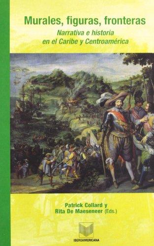 Murales, figuras, fronteras. Narrativa e historia en el Caribe y Centroamerica (Spanish Edition)