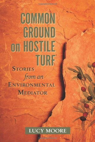 Common Ground on Hostile Turf: Stories from an Environmental Mediator