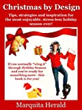 Christmas by Design: Tips, Strategies and Inspiration for the Most Enjoyable, Stress-Less Holiday Season Ever!