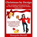 Christmas by Design: Tips, Strategies and Inspiration for the Most Enjoyable, Stress-Less Holiday Season Ever! ~ Marquita Herald